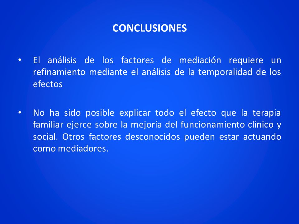 CONCLUSIONES El análisis de los factores de mediación requiere un refinamiento mediante el análisis de la temporalidad de los efectos.