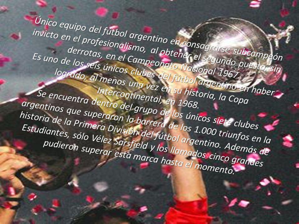 Único equipo del fútbol argentino en consagrarse subcampeón invicto en el profesionalismo, al obtener el segundo puesto, sin derrotas, en el Campeonato Nacional 1967. Es uno de los seis únicos clubes del fútbol argentino en haber logrado, al menos una vez en su historia, la Copa Intercontinental, en 1968. Se encuentra dentro del grupo de los únicos siete clubes argentinos que superaron la barrera de los 1.000 triunfos en la historia de la Primera División del fútbol argentino.