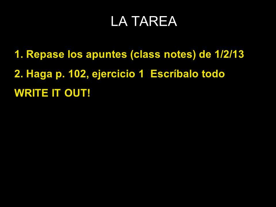 LA TAREA 1. Repase los apuntes (class notes) de 1/2/13