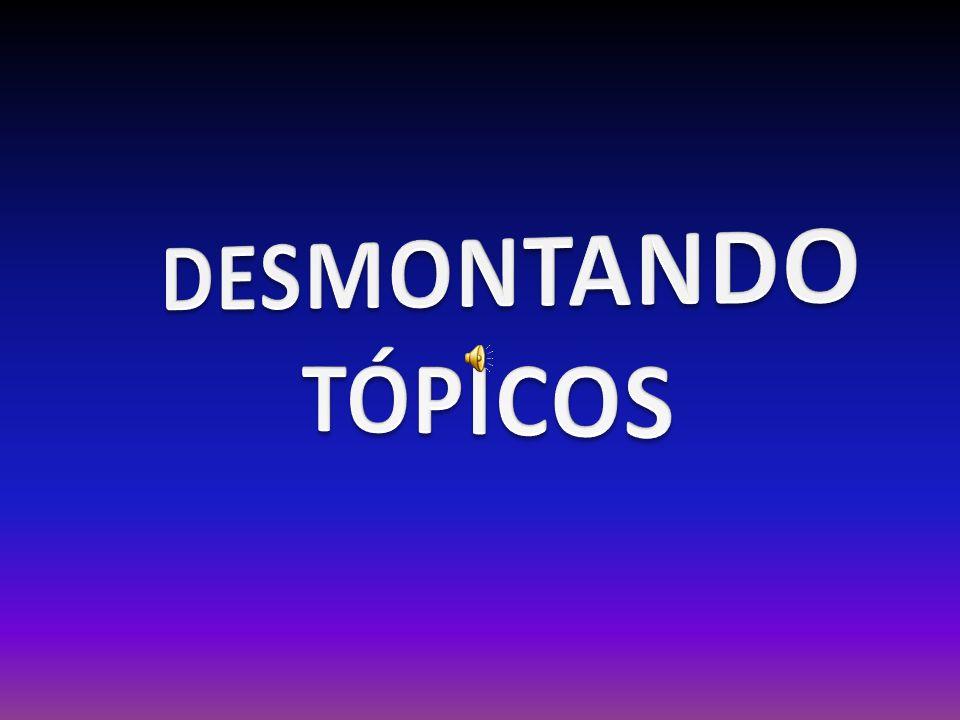 DESMONTANDO TÓPICOS