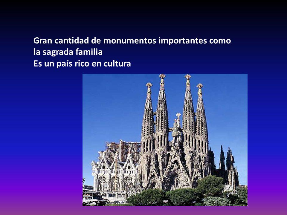 Gran cantidad de monumentos importantes como la sagrada familia Es un país rico en cultura