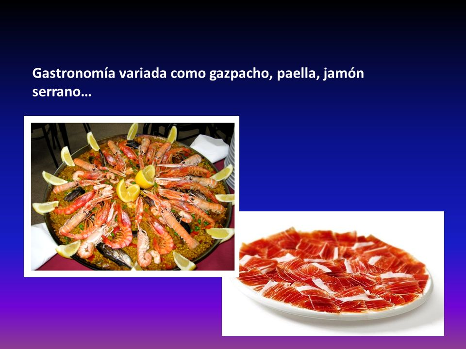 Gastronomía variada como gazpacho, paella, jamón serrano…