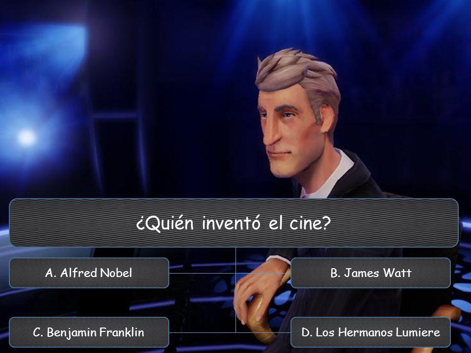¿Quién inventó el cine A. Alfred Nobel B. James Watt