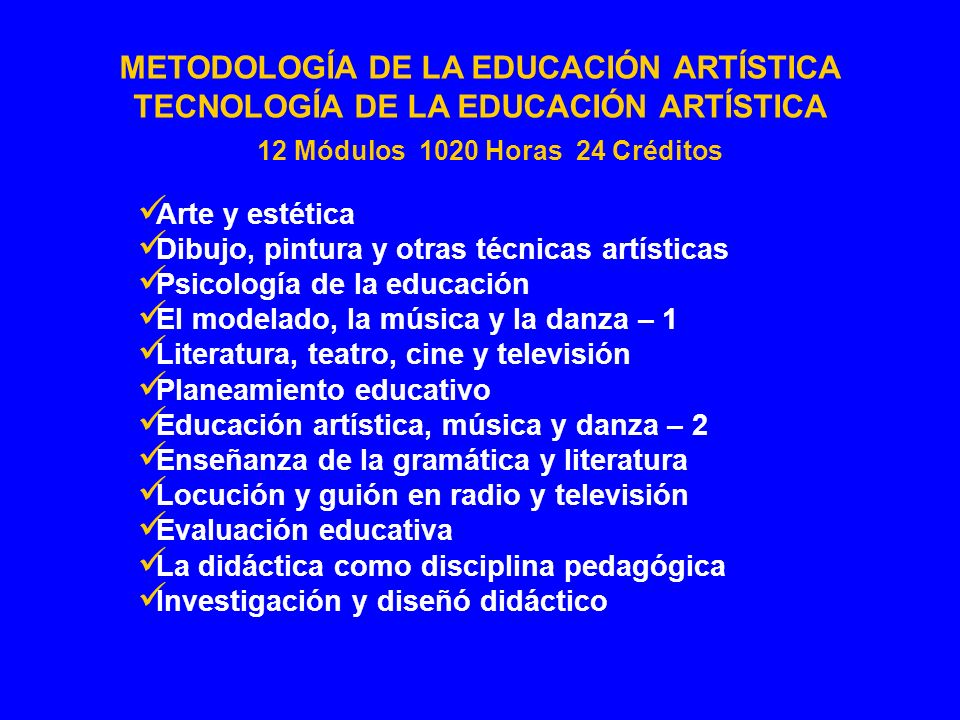 TECNOLOGÍA DE LA EDUCACIÓN ARTÍSTICA 12 Módulos 1020 Horas 24 Créditos