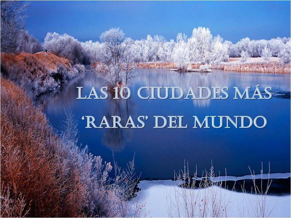 LAS 10 CIUDADES MÁS 'RARAS' DEL MUNDO