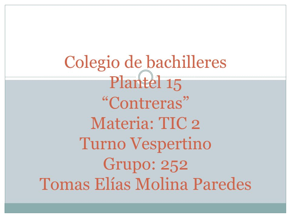 Colegio de bachilleres Plantel 15 Contreras Materia: TIC 2 Turno Vespertino Grupo: 252 Tomas Elías Molina Paredes