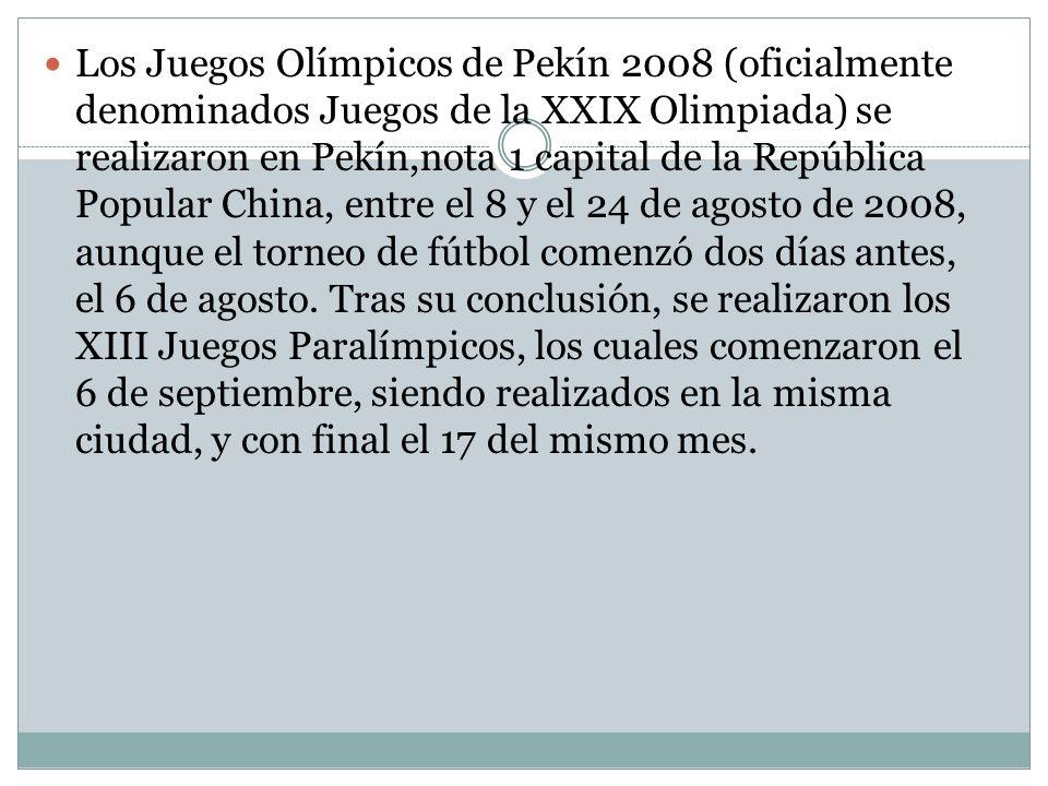 Los Juegos Olímpicos de Pekín 2008 (oficialmente denominados Juegos de la XXIX Olimpiada) se realizaron en Pekín,nota 1 capital de la República Popular China, entre el 8 y el 24 de agosto de 2008, aunque el torneo de fútbol comenzó dos días antes, el 6 de agosto.