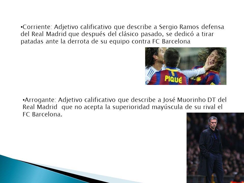 Corriente: Adjetivo calificativo que describe a Sergio Ramos defensa del Real Madrid que después del clásico pasado, se dedicó a tirar patadas ante la derrota de su equipo contra FC Barcelona