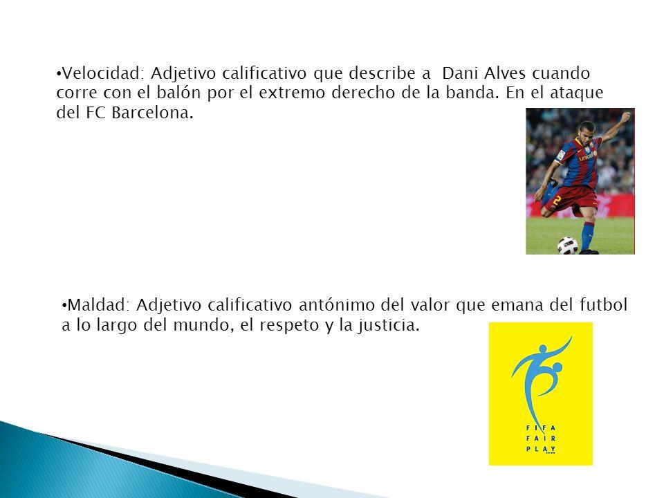 Velocidad: Adjetivo calificativo que describe a Dani Alves cuando corre con el balón por el extremo derecho de la banda. En el ataque del FC Barcelona.