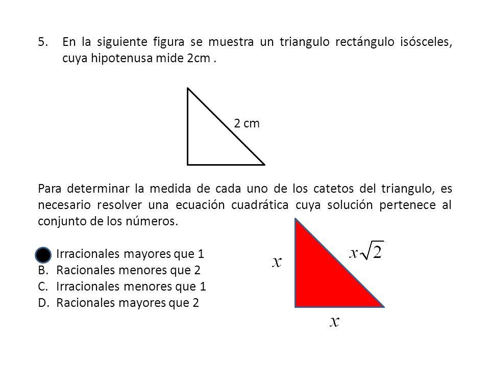 En la siguiente figura se muestra un triangulo rectángulo isósceles, cuya hipotenusa mide 2cm .