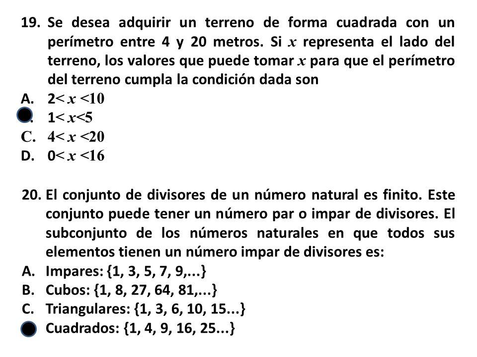 Se desea adquirir un terreno de forma cuadrada con un perímetro entre 4 y 20 metros. Si x representa el lado del terreno, los valores que puede tomar x para que el perímetro del terreno cumpla la condición dada son
