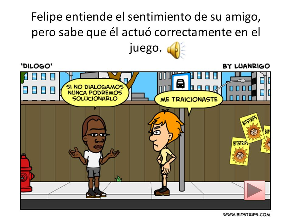 Felipe entiende el sentimiento de su amigo, pero sabe que él actuó correctamente en el juego.