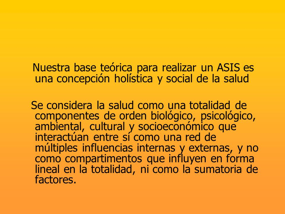 Nuestra base teórica para realizar un ASIS es una concepción holística y social de la salud
