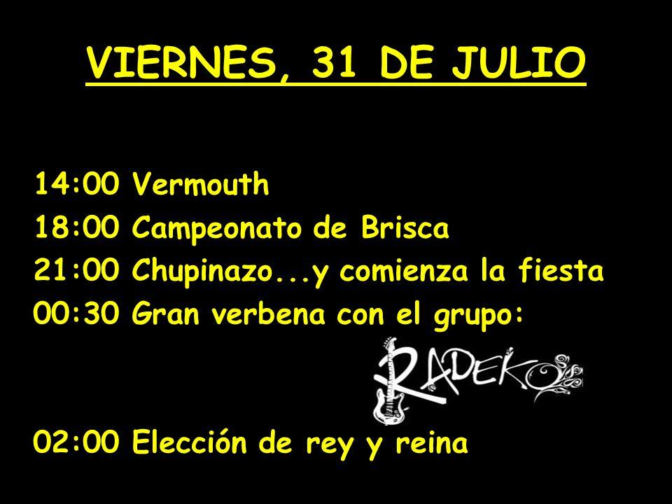 VIERNES, 31 DE JULIO 14:00 Vermouth 18:00 Campeonato de Brisca