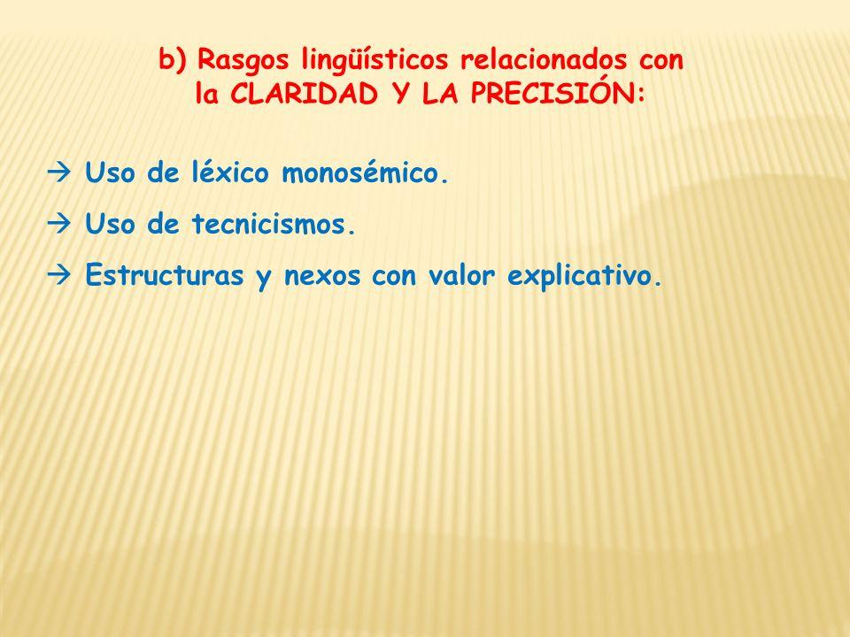 b) Rasgos lingüísticos relacionados con la CLARIDAD Y LA PRECISIÓN: