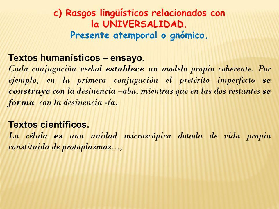 c) Rasgos lingüísticos relacionados con Presente atemporal o gnómico.