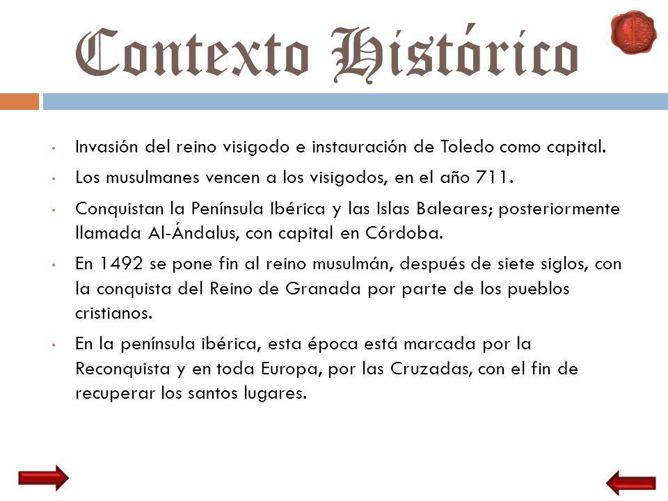 Contexto Histórico Invasión del reino visigodo e instauración de Toledo como capital. Los musulmanes vencen a los visigodos, en el año 711.