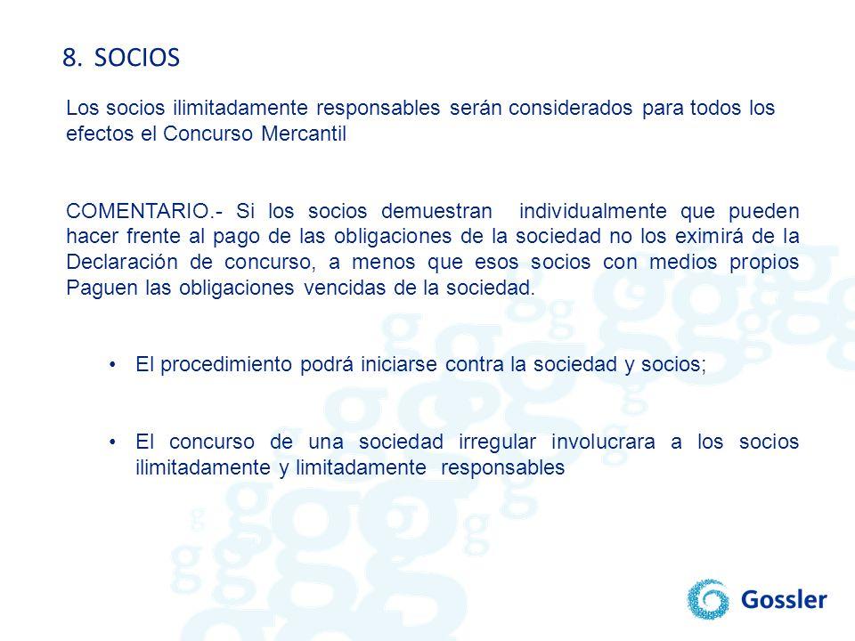 8. SOCIOS Los socios ilimitadamente responsables serán considerados para todos los. efectos el Concurso Mercantil.