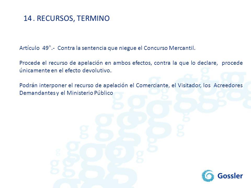 . RECURSOS, TERMINO Artículo 49°.- Contra la sentencia que niegue el Concurso Mercantil.