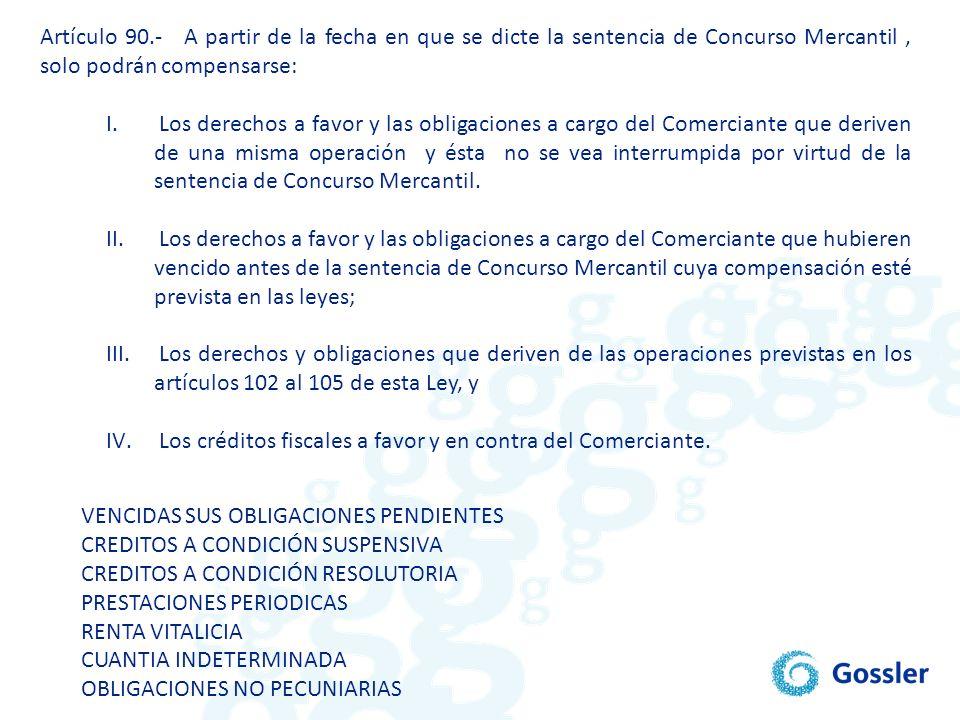Artículo 90.- A partir de la fecha en que se dicte la sentencia de Concurso Mercantil , solo podrán compensarse: