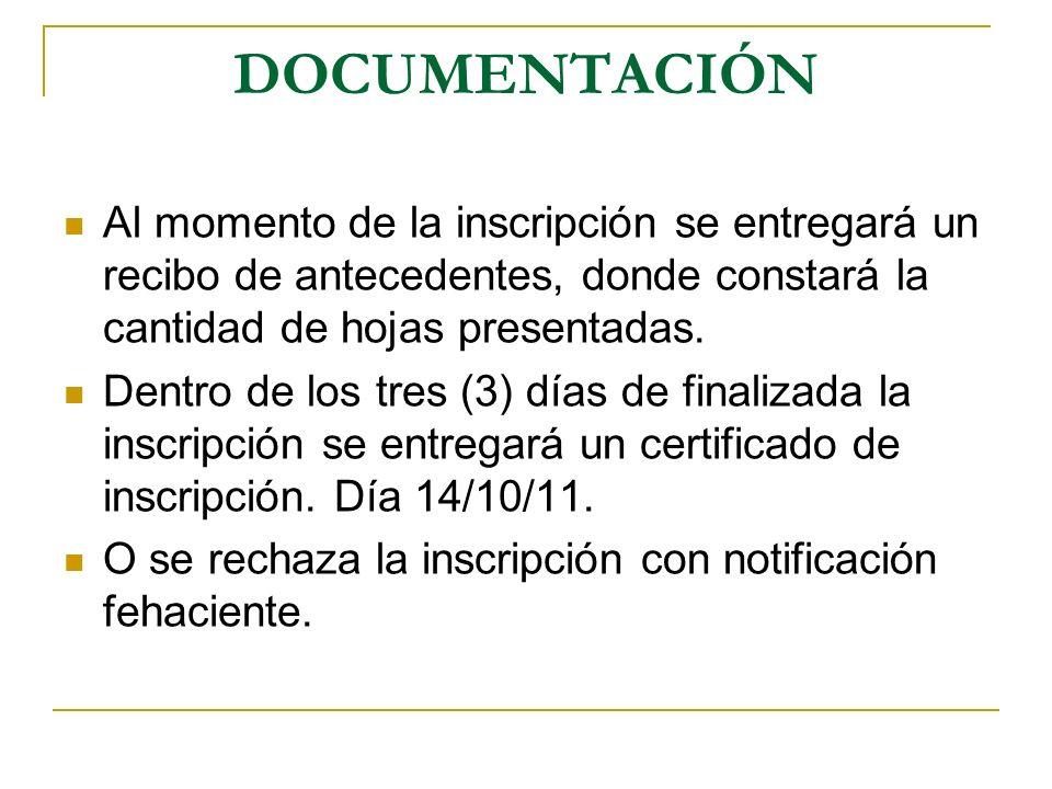DOCUMENTACIÓN Al momento de la inscripción se entregará un recibo de antecedentes, donde constará la cantidad de hojas presentadas.