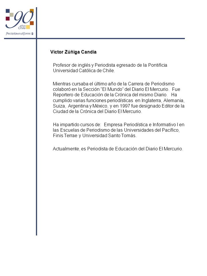 Víctor Zúñiga Candia Profesor de inglés y Periodista egresado de la Pontificia Universidad Católica de Chile.
