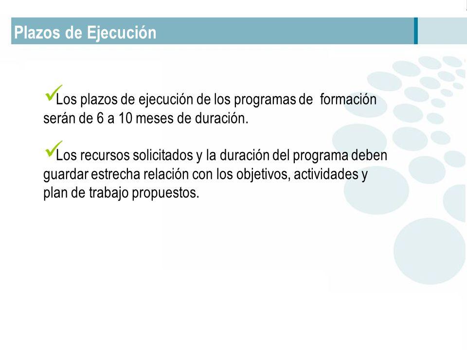 Plazos de Ejecución Los plazos de ejecución de los programas de formación serán de 6 a 10 meses de duración.