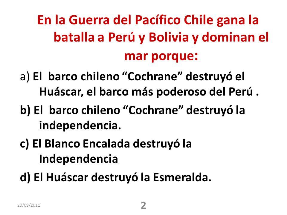 En la Guerra del Pacífico Chile gana la batalla a Perú y Bolivia y dominan el mar porque:
