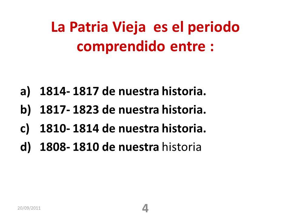La Patria Vieja es el periodo comprendido entre :