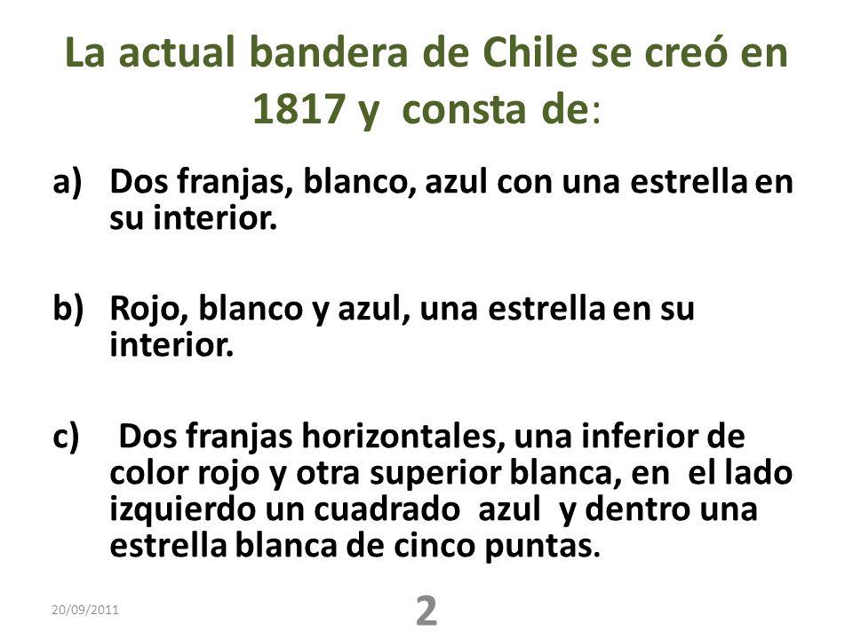 La actual bandera de Chile se creó en 1817 y consta de: