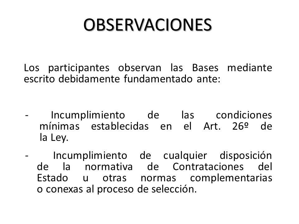 OBSERVACIONES Los participantes observan las Bases mediante escrito debidamente fundamentado ante:
