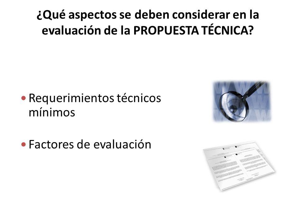 ¿Qué aspectos se deben considerar en la evaluación de la propuesta técnica