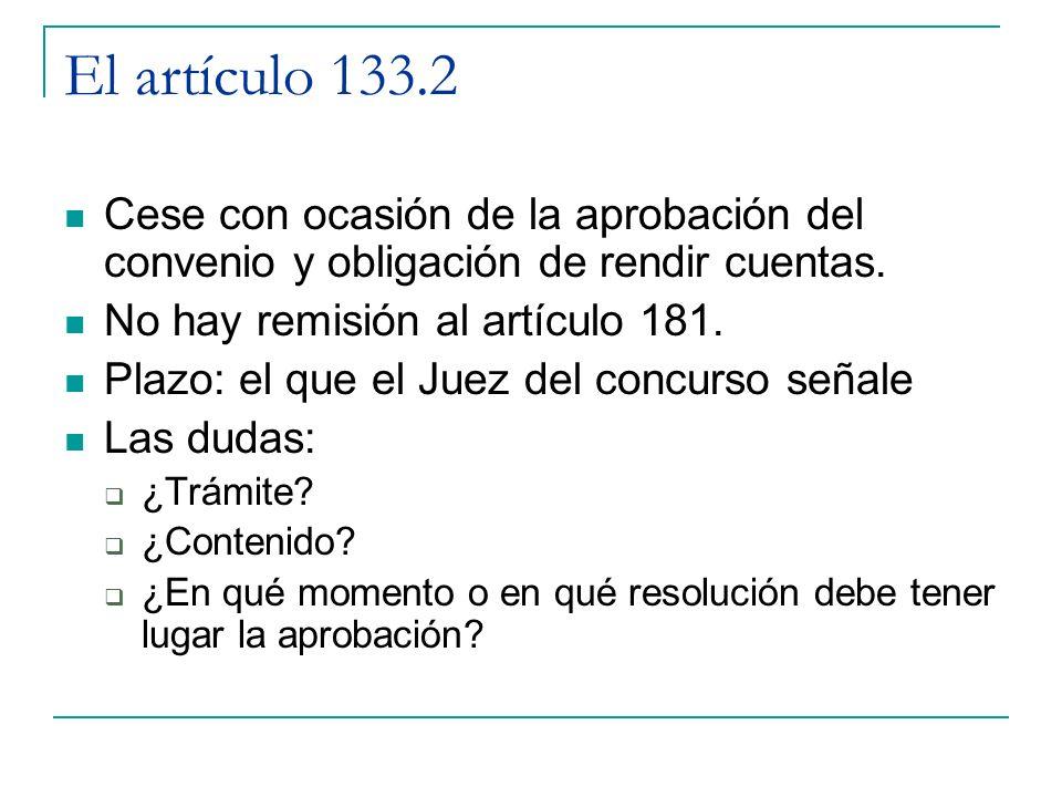 El artículo 133.2 Cese con ocasión de la aprobación del convenio y obligación de rendir cuentas. No hay remisión al artículo 181.