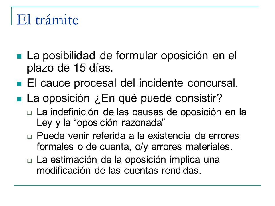 El trámite La posibilidad de formular oposición en el plazo de 15 días. El cauce procesal del incidente concursal.