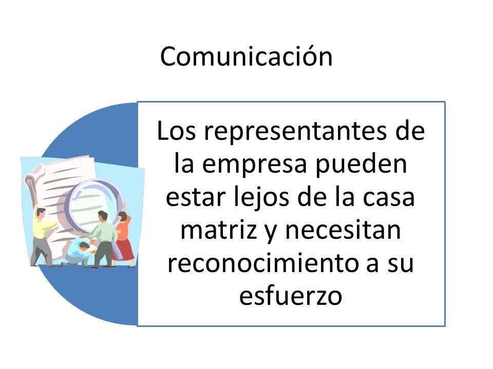 Comunicación Los representantes de la empresa pueden estar lejos de la casa matriz y necesitan reconocimiento a su esfuerzo.