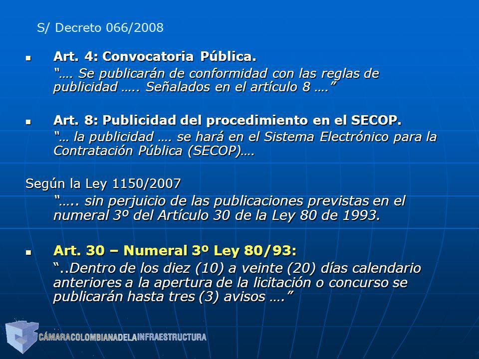 S/ Decreto 066/2008 Art. 4: Convocatoria Pública. …. Se publicarán de conformidad con las reglas de publicidad ….. Señalados en el artículo 8 ….