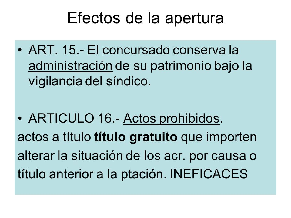Efectos de la apertura ART. 15.- El concursado conserva la administración de su patrimonio bajo la vigilancia del síndico.