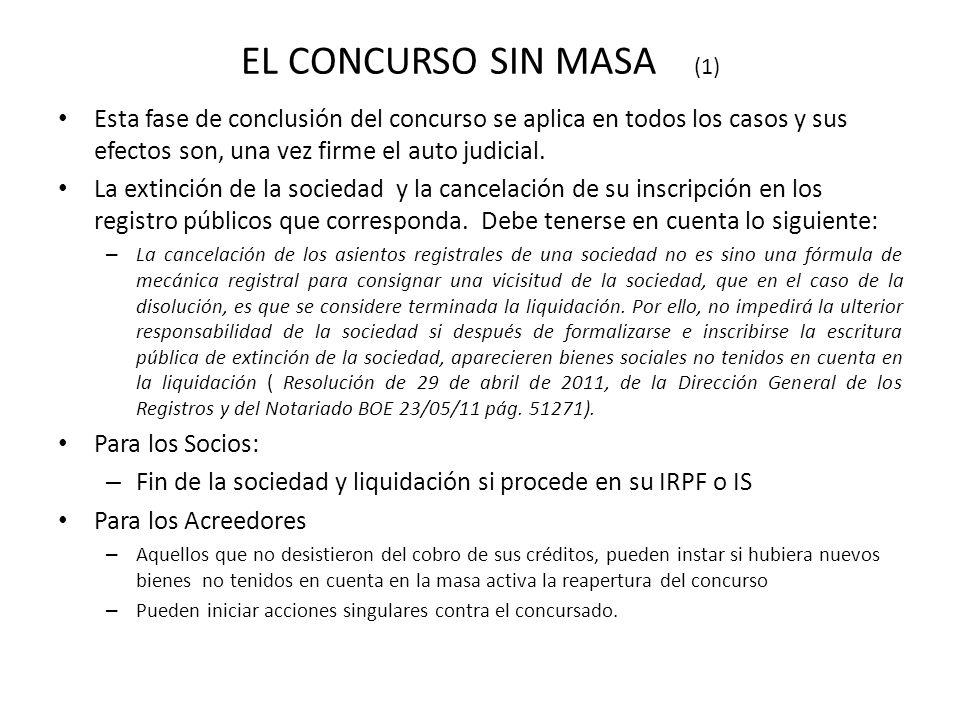 EL CONCURSO SIN MASA (1) Esta fase de conclusión del concurso se aplica en todos los casos y sus efectos son, una vez firme el auto judicial.