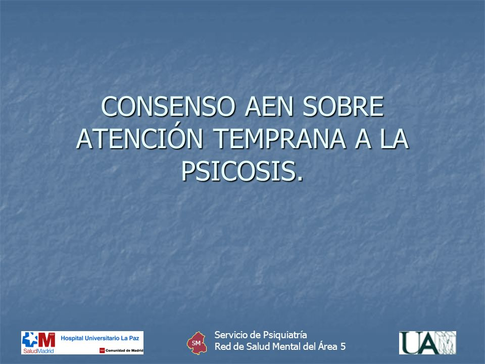 CONSENSO AEN SOBRE ATENCIÓN TEMPRANA A LA PSICOSIS.