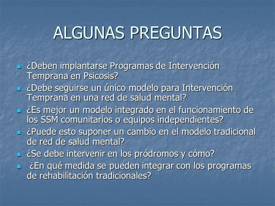 ALGUNAS PREGUNTAS ¿Deben implantarse Programas de Intervención Temprana en Psicosis