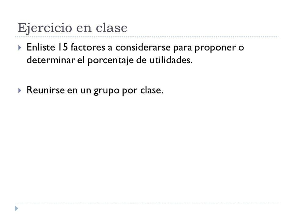 Ejercicio en clase Enliste 15 factores a considerarse para proponer o determinar el porcentaje de utilidades.