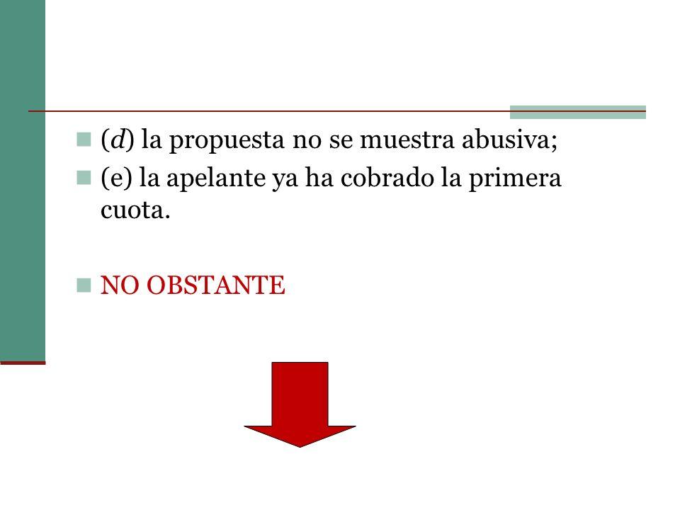 (d) la propuesta no se muestra abusiva;