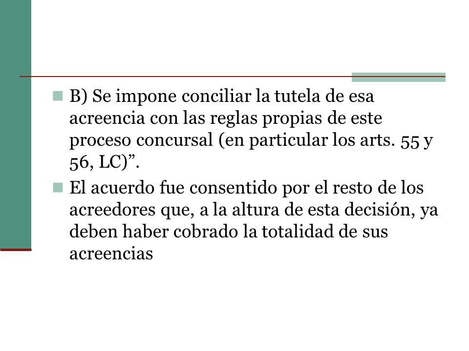 B) Se impone conciliar la tutela de esa acreencia con las reglas propias de este proceso concursal (en particular los arts. 55 y 56, LC) .