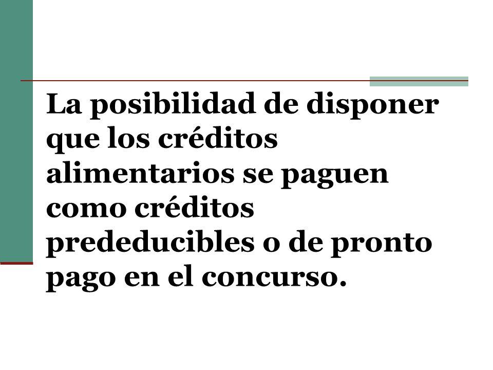 La posibilidad de disponer que los créditos alimentarios se paguen como créditos prededucibles o de pronto pago en el concurso.