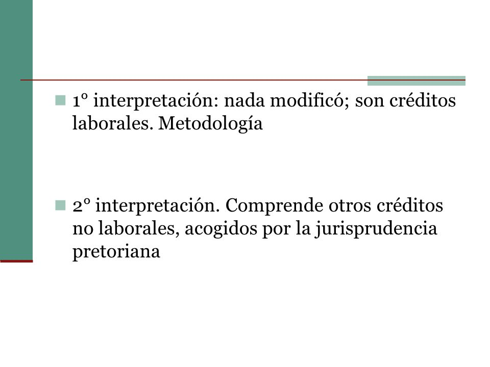 1° interpretación: nada modificó; son créditos laborales. Metodología