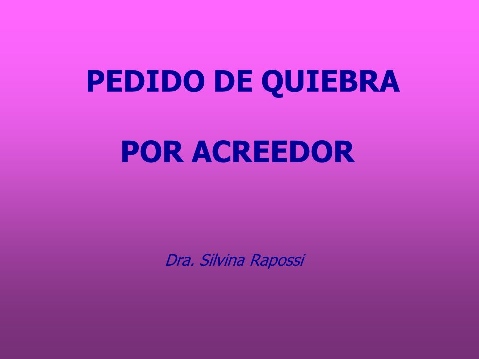 PEDIDO DE QUIEBRA POR ACREEDOR Dra. Silvina Rapossi