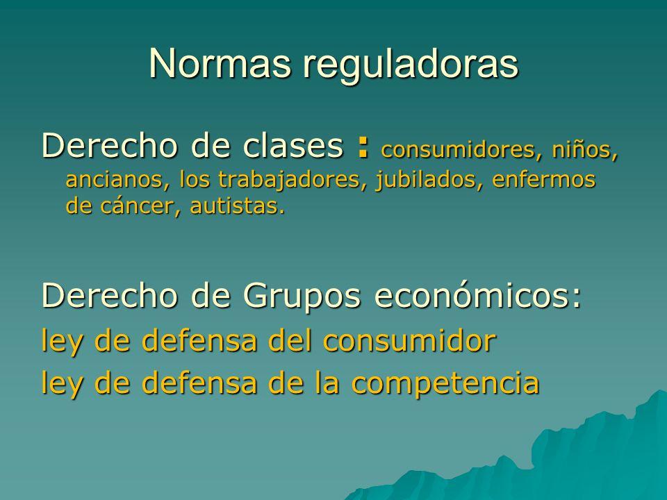 Normas reguladorasDerecho de clases : consumidores, niños, ancianos, los trabajadores, jubilados, enfermos de cáncer, autistas.