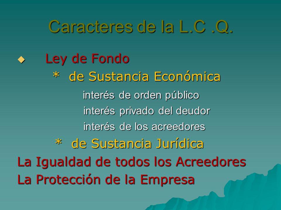 Caracteres de la L.C .Q. Ley de Fondo * de Sustancia Económica