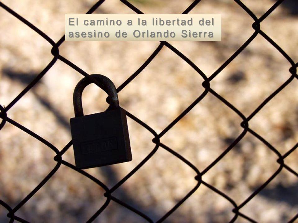 El camino a la libertad del asesino de Orlando Sierra