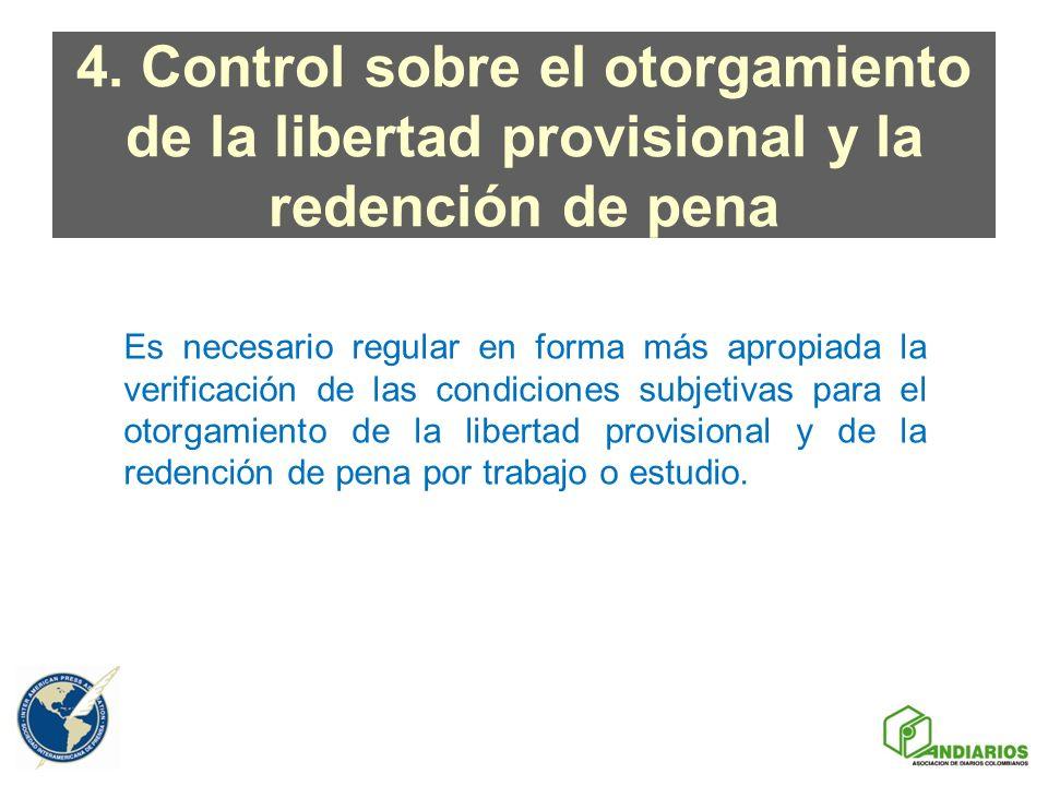 4. Control sobre el otorgamiento de la libertad provisional y la redención de pena
